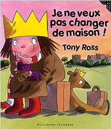 Je ne veux pas changer de maison ! (French Edition) Tony Ross