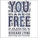 You Are Free Audiobook by Rebekah Lyons Narrated by Heidi Petak