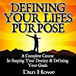 Defining Your Life's Purpose | Dan Howe