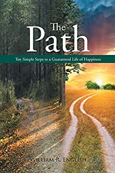 The Path - Ten Simple Steps to a Guaranteed Life of Happiness by [English, William R. ]