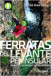Ferratas del Levante peninsular. Comunidat Valenciana y ...