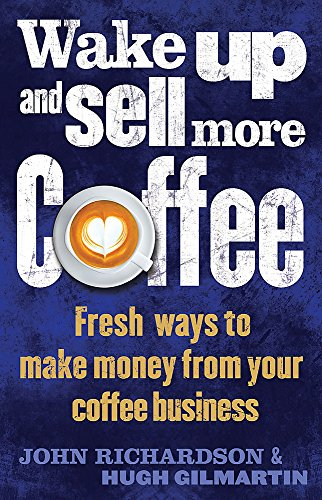 Wake Up and Sell More Coffee (How to) (Setting Up And Managing Your Own Coffee Bar)