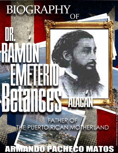 Biography of Dr. Ramon Emeterio Betances Alacan: Father of the Puerto Rican Motherland