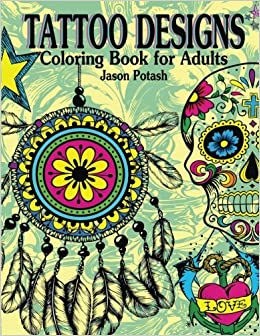 Tattoo Designs Coloring Book For Adults The Stress Relieving Adult