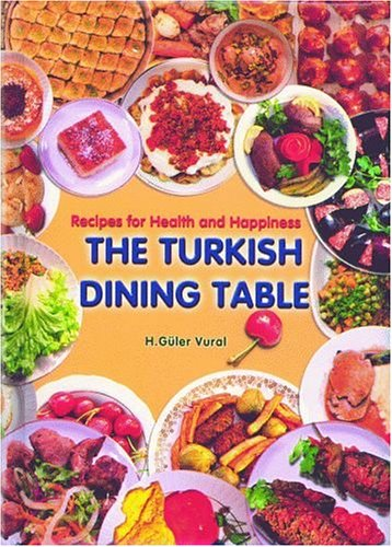 The Turkish Dining Experience: Recipes for Health and Happiness by H. Vural
