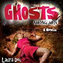 Ghosts Among Men: A Novella Audiobook by Laura Del Narrated by Sarah Grace Wright