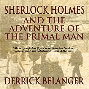 Sherlock Holmes and the Adventure of the Primal Man Audiobook