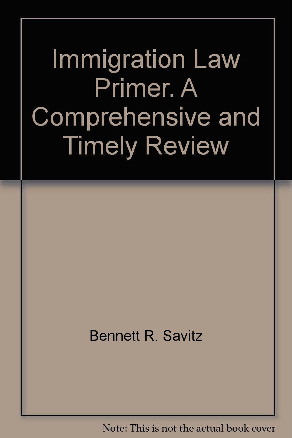 Read Online Immigration Law Primer. A Comprehensive and Timely Review ebook