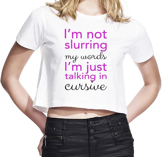 Im not Slurring My Wish Slogan Camiseta Corta Mujeres Small