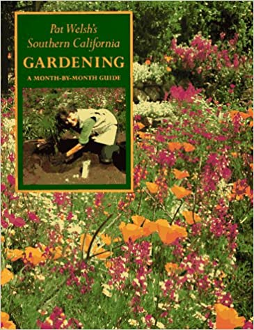 Pat Welshu0027s Southern California Gardening: A Month By Month Guide: Pat  Welsh, Patricia Curtan: 9780877016298: Amazon.com: Books