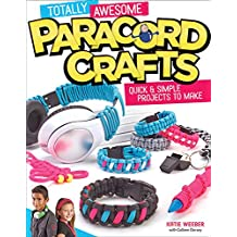 Totally Awesome Paracord Crafts: Quick & Simple Projects to Make