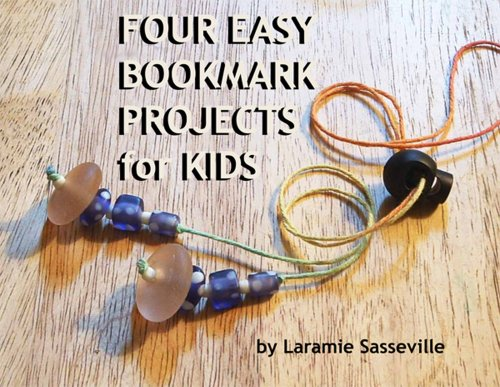 Four Easy Bookmark Projects for Kids: Fabulous Bookmarks You Can Make