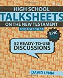 High School TalkSheets on the New Testament, Epic Bible Stories: 52 Ready-to-Use Discussions