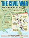 img - for The Civil War: The Story of the War with Maps by M David Detweiler (2015-02-01) book / textbook / text book