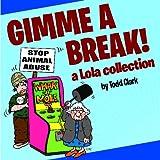 Gimme a Break!: A Lola Collection