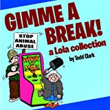 img - for Gimme a Break!: A Lola Collection book / textbook / text book