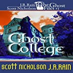 Ghost College: Ghost Files, Book 1 | J. R. Rain,Scott Nicholson