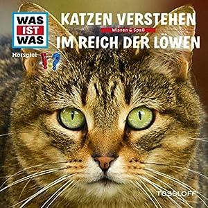 Katzen verstehen / Im Reich der Löwen (Was ist Was 53) Hörspiel