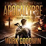 Apocalypse: The Days of Elijah, Book 1 | Mark Goodwin