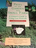 Pests of the Garden and Small Farm : A Grower's Guide to Using Less Pesticide, Flint, Mary Louise, 1879906406