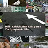 Dall - Raleigh After Rain part 2. A Symphonic Film