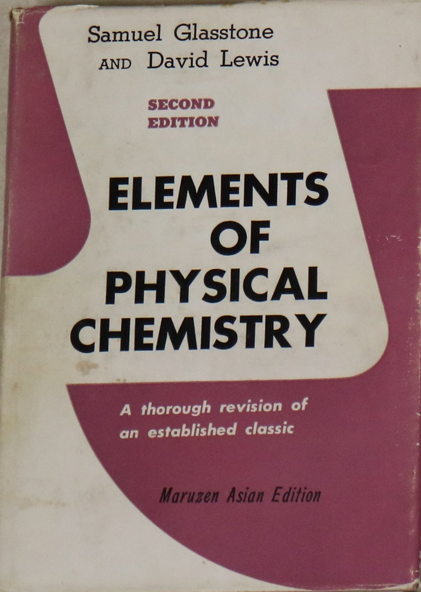 Elements Of Physical Chemistry: Samuel Glasstone, David Lewis:  9780333038437: Amazon: Books