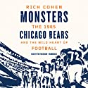 Monsters: The 1985 Chicago Bears and the Wild Heart of Football Audiobook by Rich Cohen Narrated by Tom Taylorson