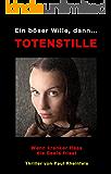 Ein böser Wille, dann TOTENSTILLE: Wenn kranker Hass die Seele frisst (German Edition)