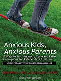 img - for Anxious Kids, Anxious Parents: 7 Ways to Stop the Worry Cycle and Raise Courageous and Independent Children book / textbook / text book