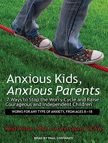 Anxious Kids, Anxious Parents: 7 Ways to Stop the Worry Cycle and Raise Courageous and Independent Children by Tantor Audio