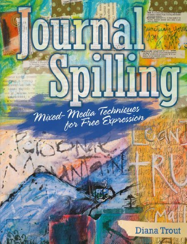 Journal Spilling: Mixed-Media Techniques for Free Expression by Diana Trout - North Gate Shopping Mall