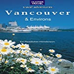 Vancouver & Its Environs: Travel Adventures | Ed Readicker-Henderson