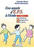 Une année d'EPS à l'école : Cycle 1 (50 séances préparées et jeux)