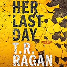 Her Last Day: Jessie Cole, Book 1 Audiobook by T.R. Ragan Narrated by Kate Rudd