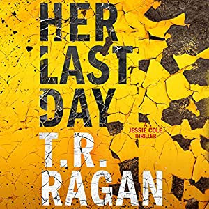 Her Last Day: Jessie Cole, Book 1 | Livre audio Auteur(s) : T.R. Ragan Narrateur(s) : Kate Rudd
