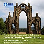 The Universal Sacrament of Salvation: Catholic Theology on the Church | Msgr. Michael Magee SSL STD STL