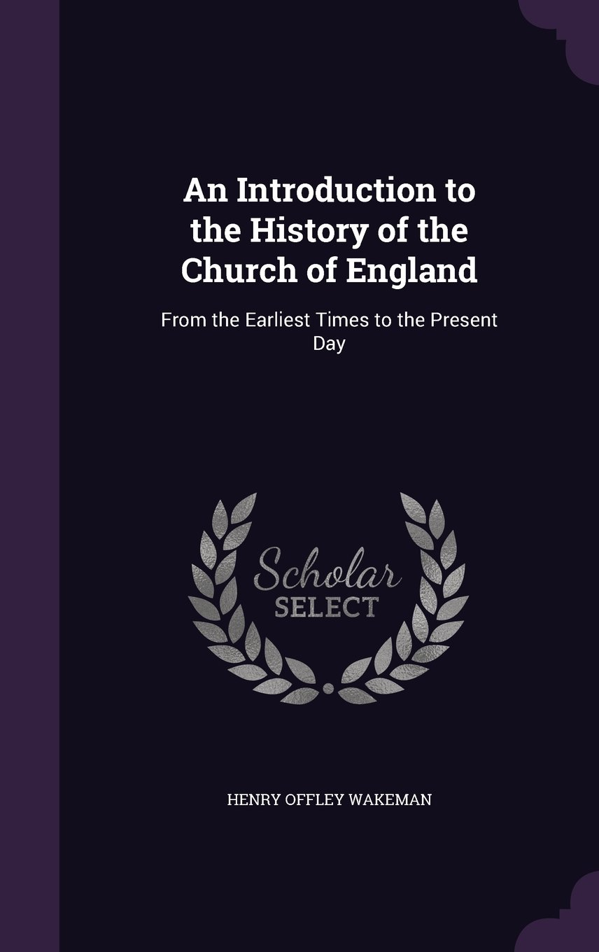 An Introduction to the History of the Church of England: From the Earliest Times to the Present Day ePub fb2 ebook