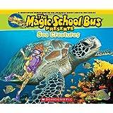 Magic School Bus Presents: Sea Creatures: A Nonfiction Companion to the Original Magic School Bus Series