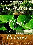 The Native Plant Primer, Carole Ottesen, 0517592150