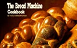 The Bread Machine Cookbook, Donna R. German and Donna Rathmell German, 1558670254