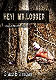 Hey! Mr. Logger (Curious Kids Series Book 1)