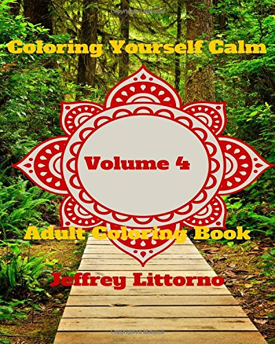 Coloring Yourself Calm, Volume 4: Adult Coloring Book PDF