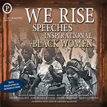 We Rise: Speeches by Inspirational Black Women Speech by Michelle Obama, Shirley Chisholm, Barbara Jordan, Fannie Lou Hamer, Rosa Parks, Mary McLeod Bethune, Condoleezza Rice Narrated by Michelle Obama, Shirley Chisholm, Barbara Jordan, Fannie Lou Hamer, Rosa Parks, Mary McLeod Bethune, Condoleezza Rice