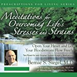 Meditations for Overcoming Life's Stresses and Strain | Bernie S. Siegel