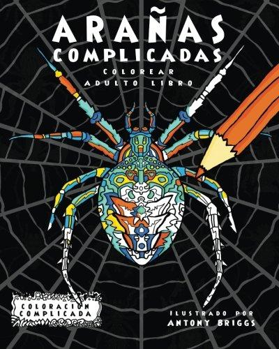 Arañas Complicadas: Colorear Adulto Libro (Coloracion Complicada) (Spanish Edition) [Coloracion Complicada] (Tapa Blanda)