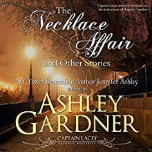 The Necklace Affair and Other Stories: Captain Lacey Regency Mysteries Audiobook by Ashley Gardner, Jennifer Ashley Narrated by James Gillies