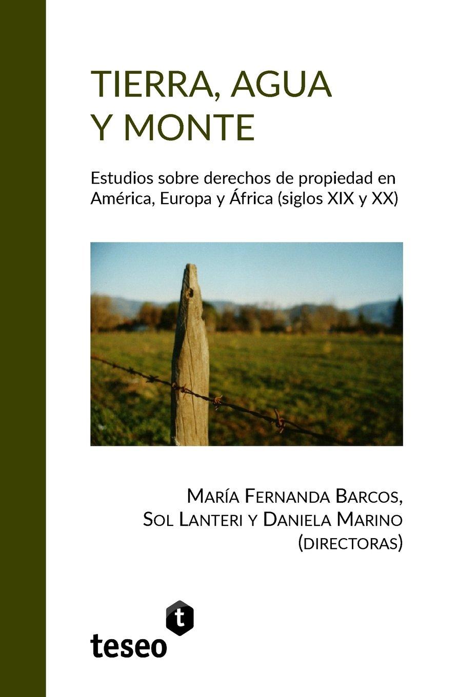 Tierra, agua y monte: Estudios sobre derechos de propiedad en América, Europa y África (siglos XIX y XX) (Spanish Edition) PDF