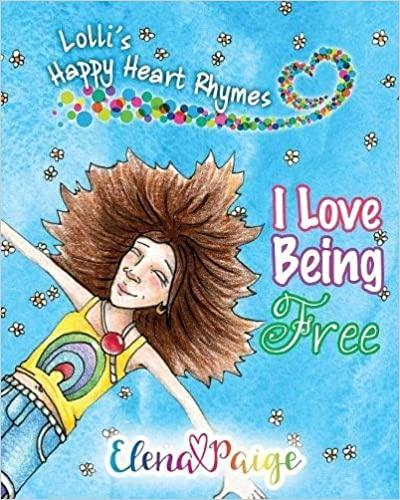 I Love Being Free (Lolli's Happy Heart Rhymes) (Volume 1)