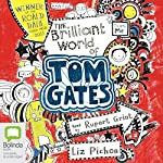 The Brilliant World of Tom Gates: Tom Gates, Book 1   Liz Pichon