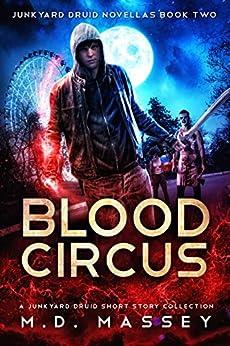 Blood Circus: A Junkyard Druid Urban Fantasy Short Story Collection (Junkyard Druid Novellas Book 2) by [Massey, M.D.]